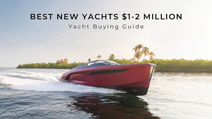 Best New Yachts $1-2 Million Range | Yacht Buying Guide