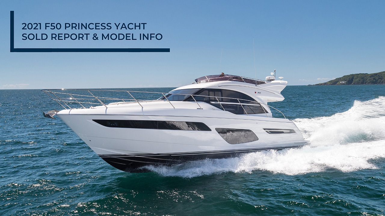 2021 Princess Yachts F50 Sold Report