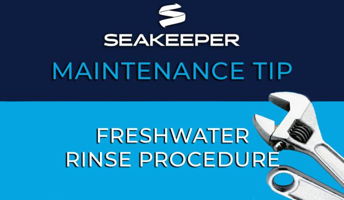 SeaKeeper Maintenance Tip: Freshwater Rinse Procedure