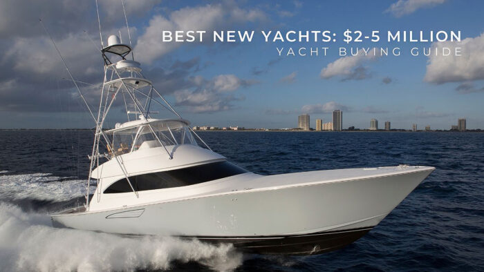 Best New Yachts $2-5 Million | Yacht Buying Guide