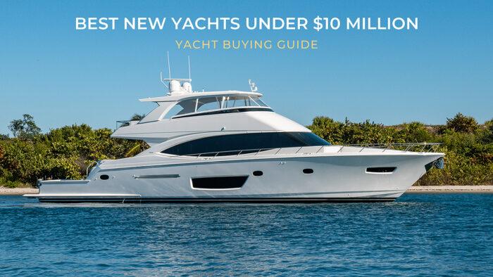best new yachts under $10 million