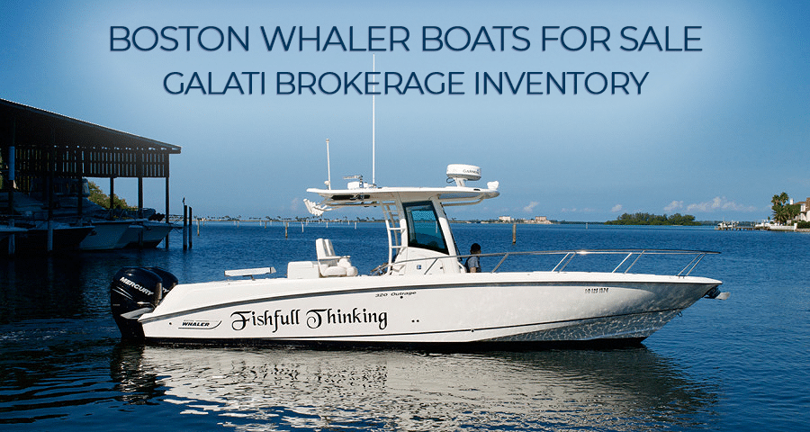 Boston Whaler's for sale- Galati Brokerage Inventory