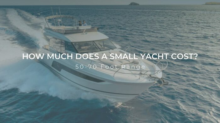 How Much Does a Small Yacht Cost? | 50-70 Foot Range