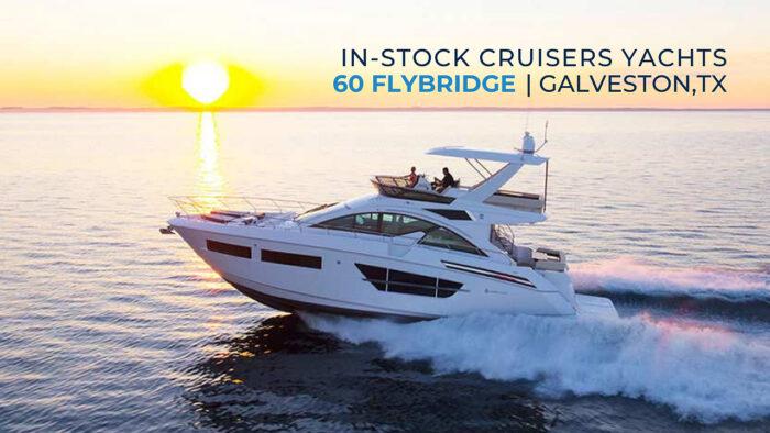 In-Stock Cruisers 60 Flybridge in Galveston, TX