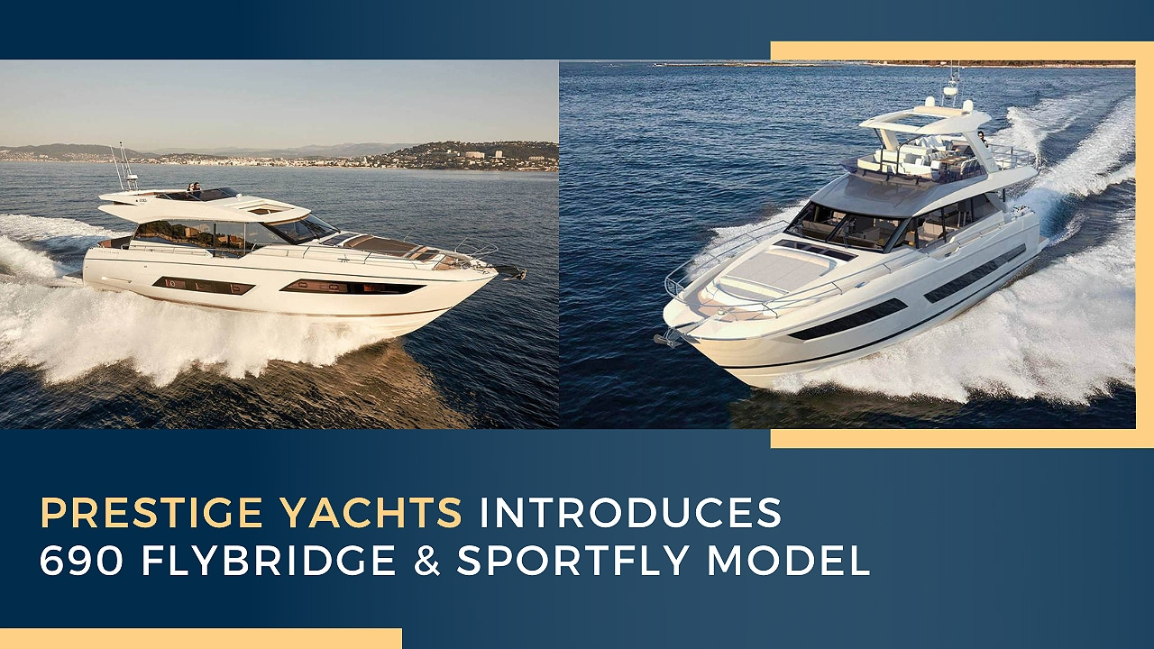 Prestige Yachts Introduces 690 Flybridge & Sportfly Model