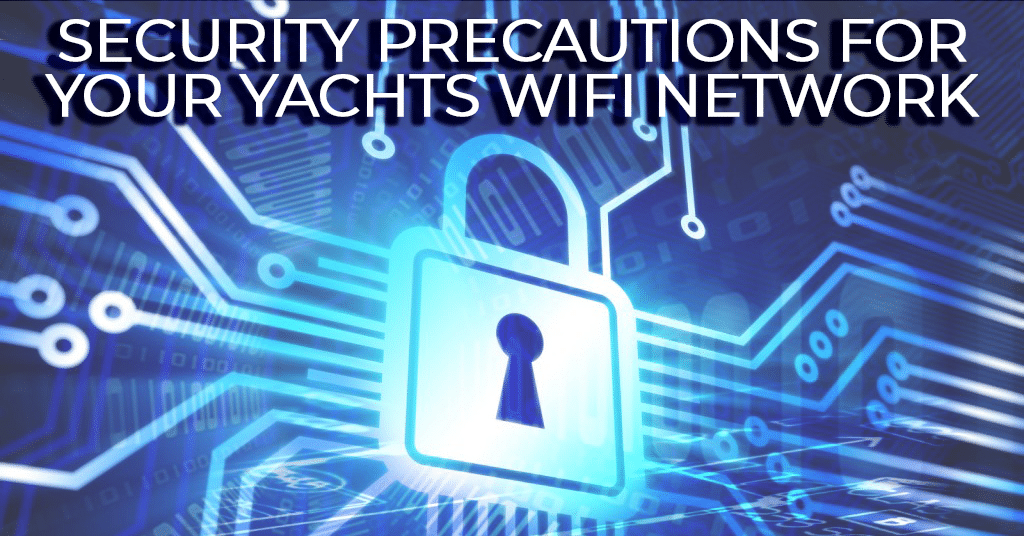 security precautions for your yachts wifi network