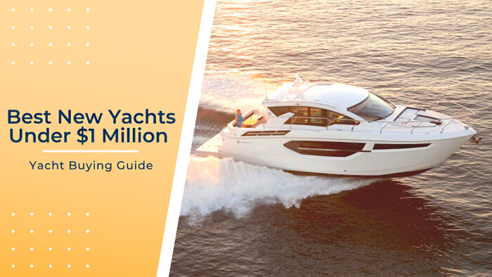 Best New Yachts Under $1 Million | Boat Buying Guide